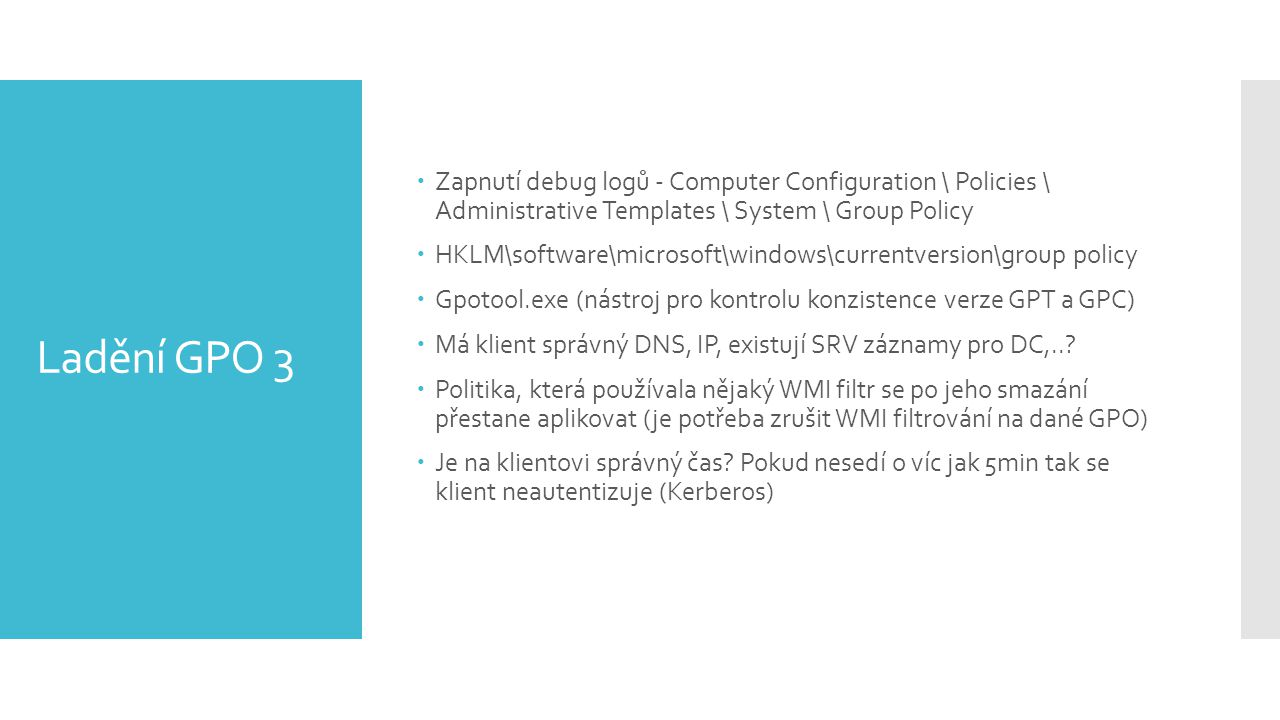 Zapnutí debug logů - Computer Configuration \ Policies \ Administrative Templates \ System \ Group Policy