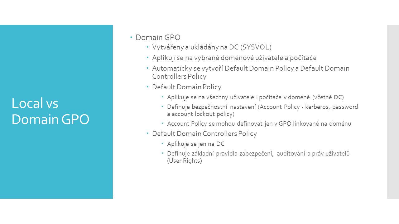 Local vs Domain GPO Domain GPO Vytvářeny a ukládány na DC (SYSVOL)