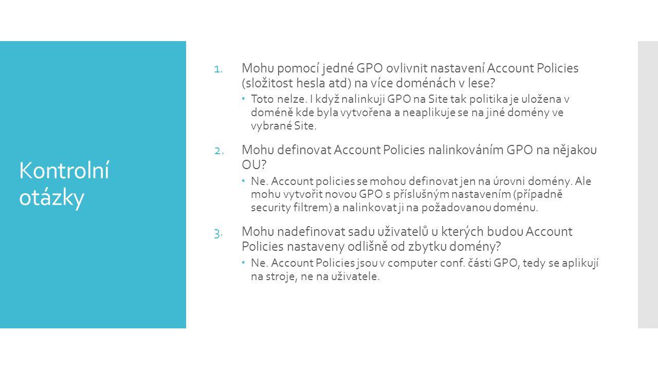 Mohu pomocí jedné GPO ovlivnit nastavení Account Policies (složitost hesla atd) na více doménách v lese