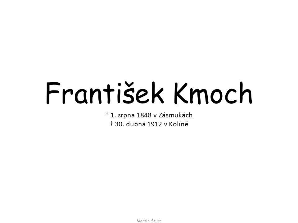 František Kmoch * 1. srpna 1848 v Zásmukách † 30. dubna 1912 v Kolíně
