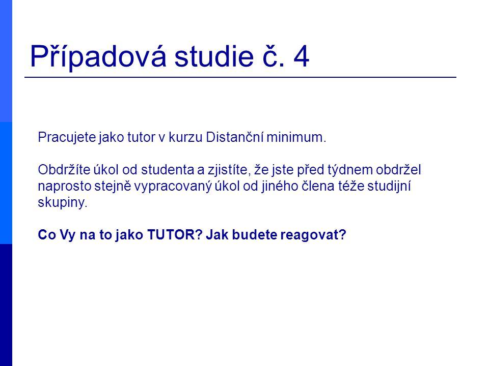 Případová studie č. 4 Pracujete jako tutor v kurzu Distanční minimum.