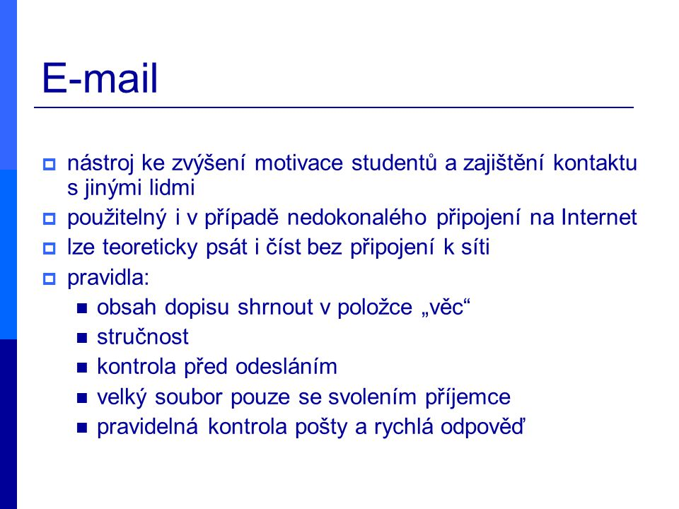 E-mail nástroj ke zvýšení motivace studentů a zajištění kontaktu s jinými lidmi. použitelný i v případě nedokonalého připojení na Internet.