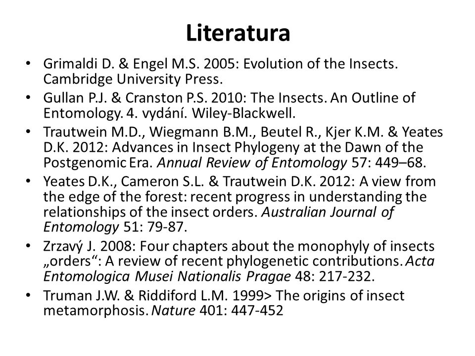 Literatura Grimaldi D. & Engel M.S. 2005: Evolution of the Insects. Cambridge University Press.