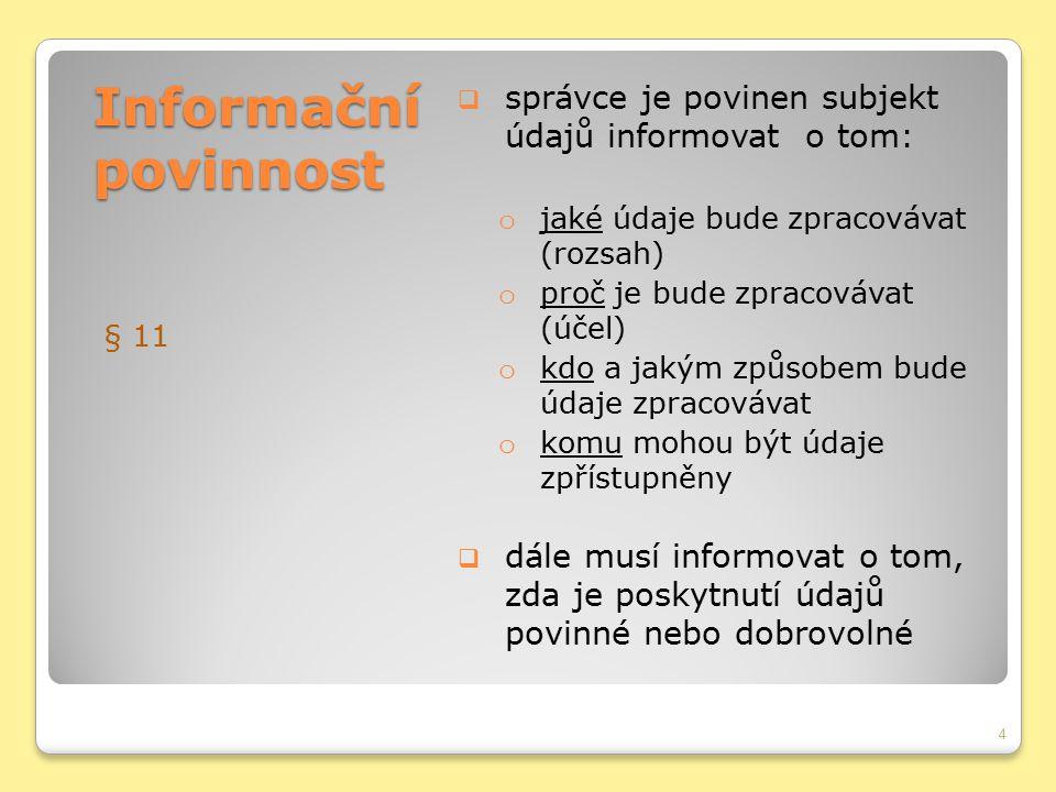 Informační povinnost správce je povinen subjekt údajů informovat o tom: jaké údaje bude zpracovávat (rozsah)