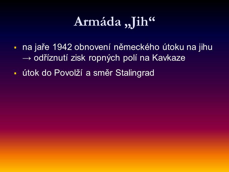 """Armáda """"Jih na jaře 1942 obnovení německého útoku na jihu → odříznutí zisk ropných polí na Kavkaze."""