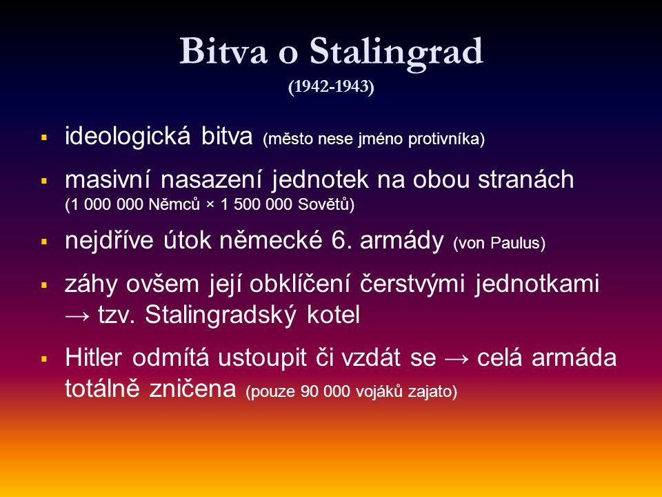Bitva o Stalingrad (1942-1943) ideologická bitva (město nese jméno protivníka)