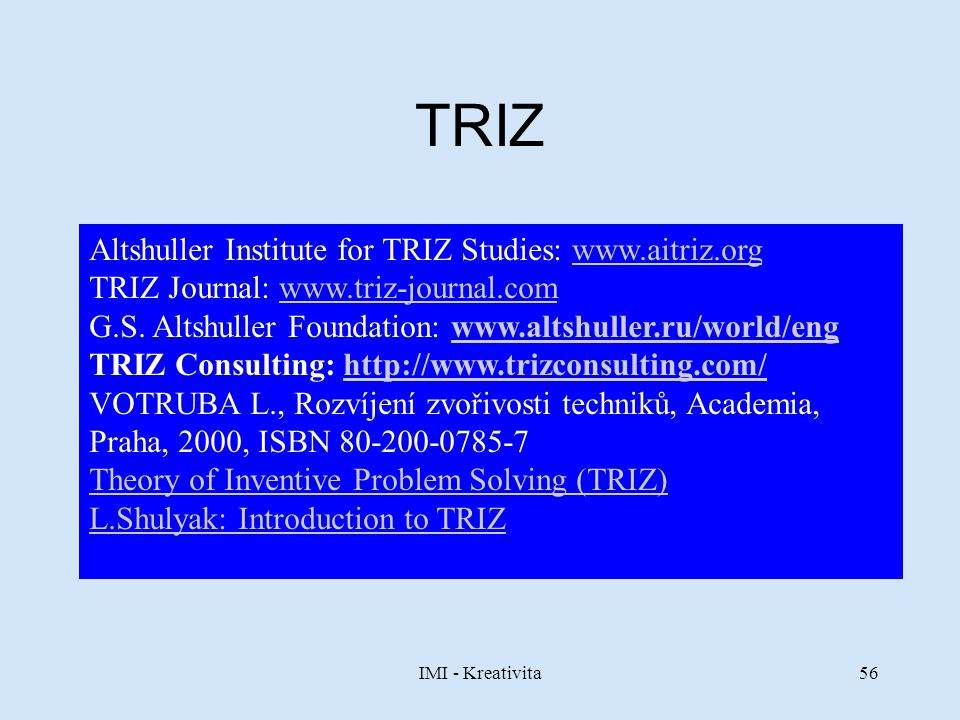 TRIZ Altshuller Institute for TRIZ Studies: www.aitriz.org