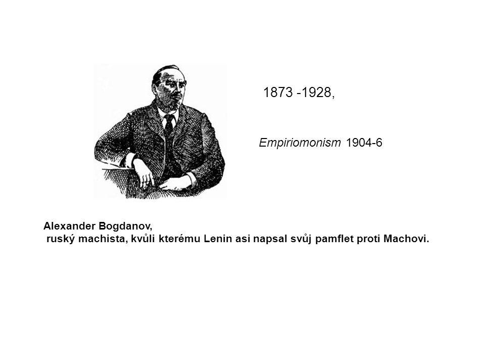 1873 -1928, Empiriomonism 1904-6 Alexander Bogdanov,