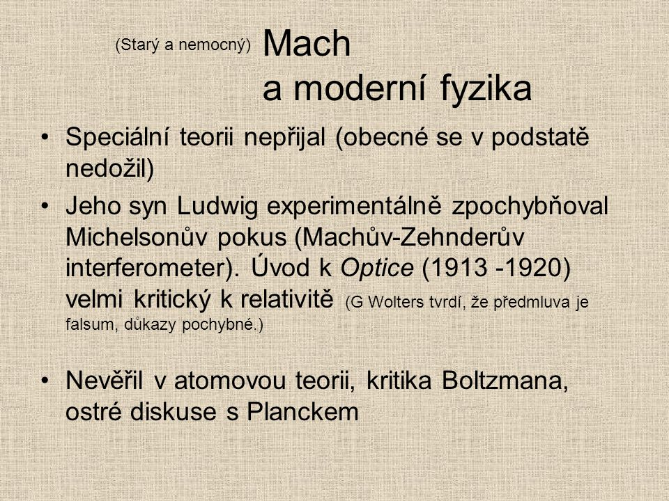 Mach a moderní fyzika (Starý a nemocný) Speciální teorii nepřijal (obecné se v podstatě nedožil)