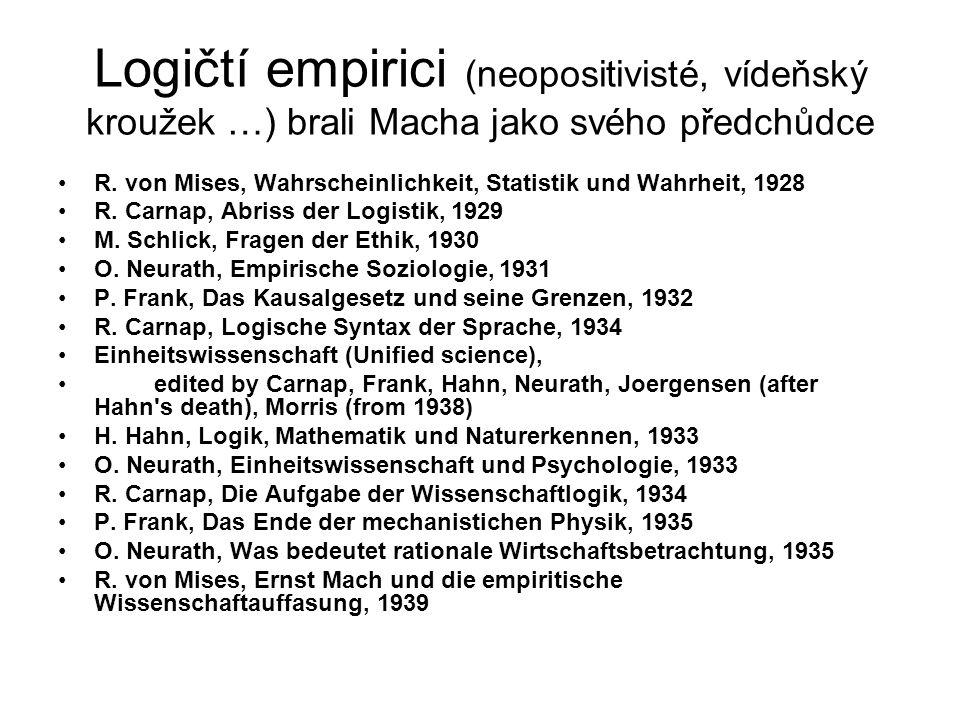 Logičtí empirici (neopositivisté, vídeňský kroužek …) brali Macha jako svého předchůdce