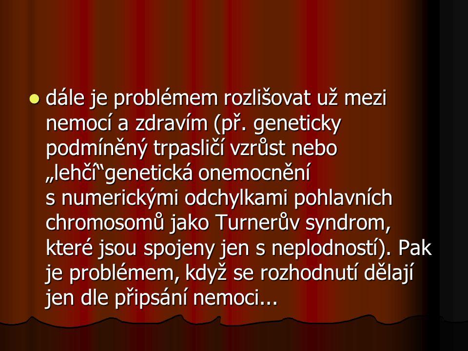 dále je problémem rozlišovat už mezi nemocí a zdravím (př