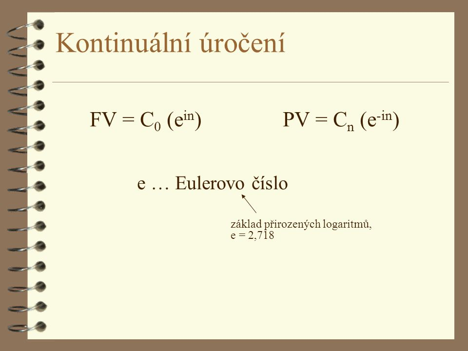 Kontinuální úročení FV = C0 (ein) PV = Cn (e-in) e … Eulerovo číslo