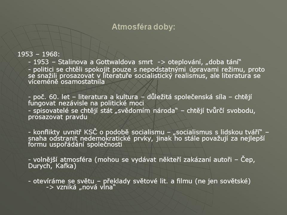 """Atmosféra doby: 1953 – 1968: - 1953 – Stalinova a Gottwaldova smrt -> oteplování, """"doba tání"""