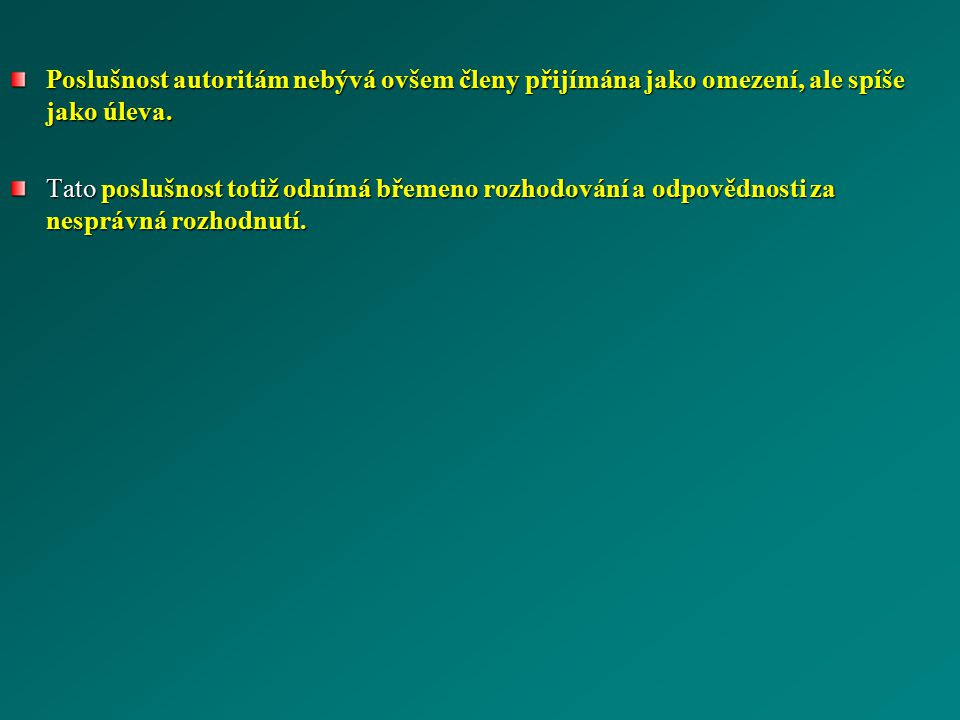 Poslušnost autoritám nebývá ovšem členy přijímána jako omezení, ale spíše jako úleva.