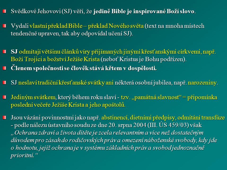 Svědkové Jehovovi (SJ) věří, že jedině Bible je inspirované Boží slovo.