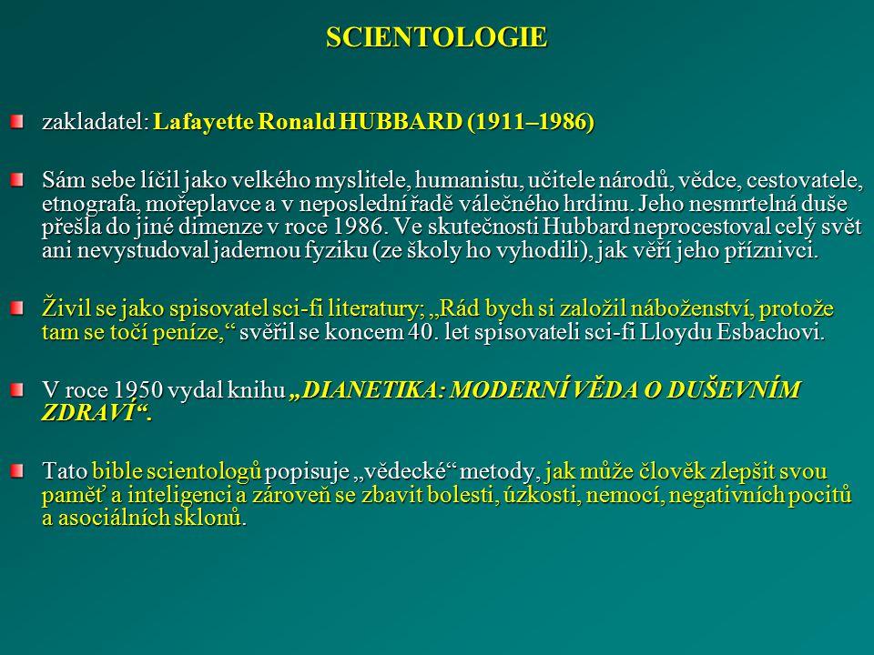 SCIENTOLOGIE zakladatel: Lafayette Ronald HUBBARD (1911–1986)