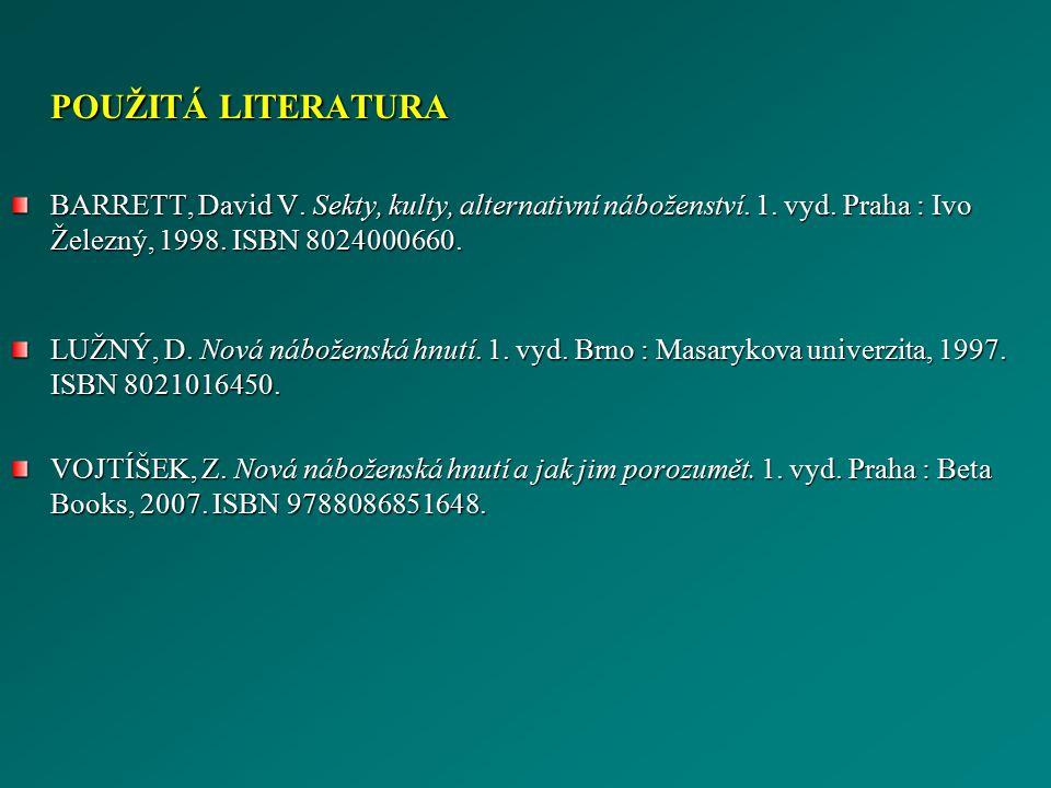 POUŽITÁ LITERATURA BARRETT, David V. Sekty, kulty, alternativní náboženství. 1. vyd. Praha : Ivo Železný, 1998. ISBN 8024000660.