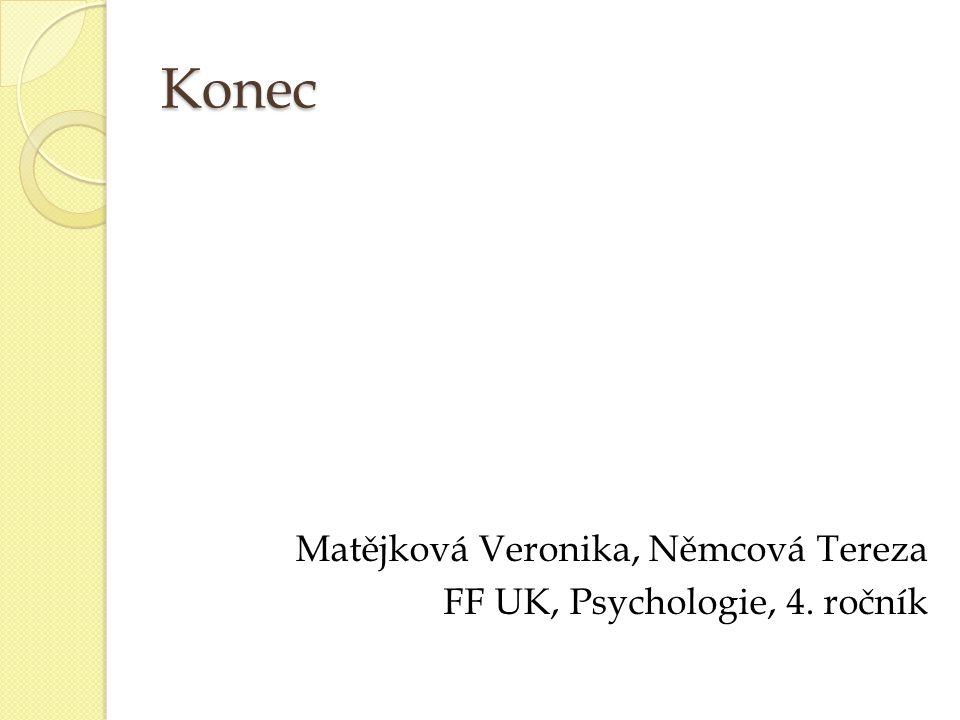 Konec Matějková Veronika, Němcová Tereza FF UK, Psychologie, 4. ročník