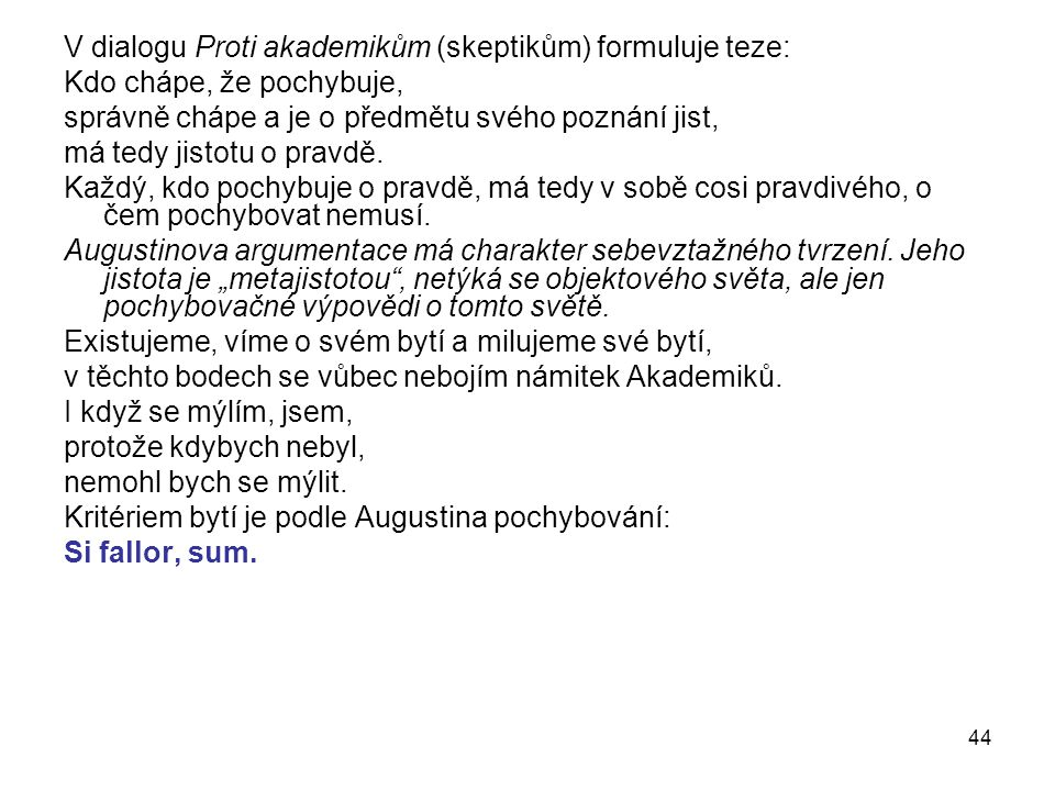 V dialogu Proti akademikům (skeptikům) formuluje teze: