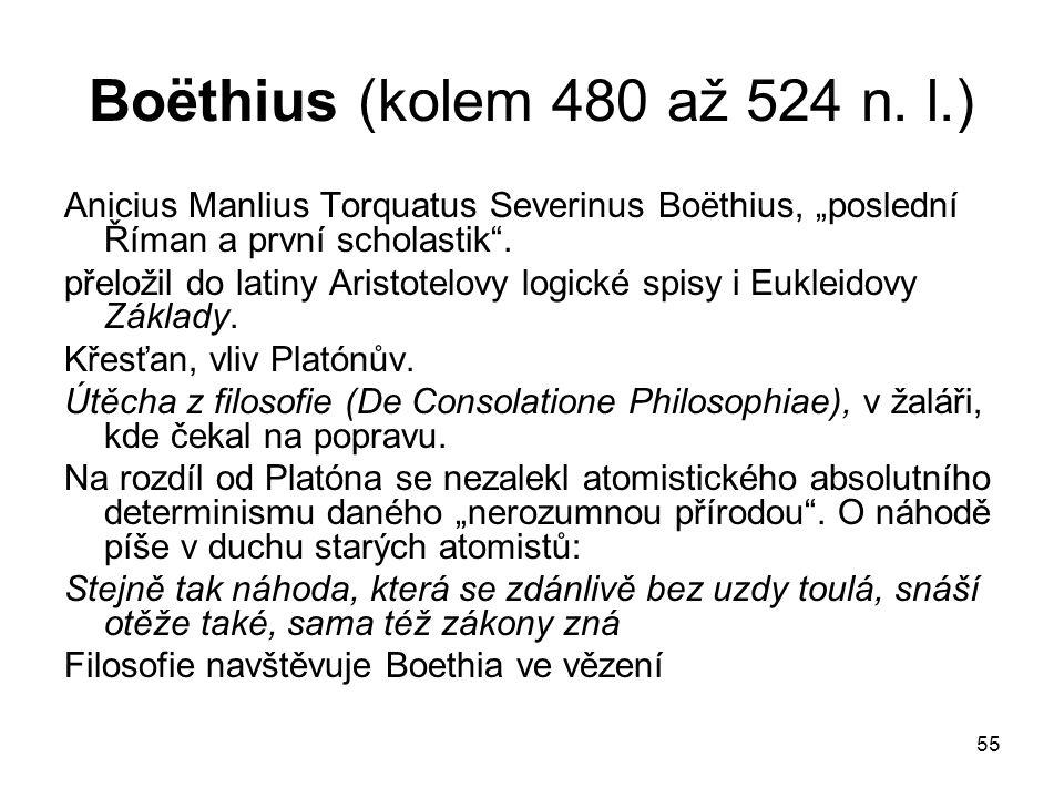 "Boёthius (kolem 480 až 524 n. l.) Anicius Manlius Torquatus Severinus Boёthius, ""poslední Říman a první scholastik ."