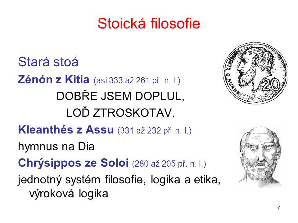Stoická filosofie Stará stoá Zénón z Kitia (asi 333 až 261 př. n. l.)