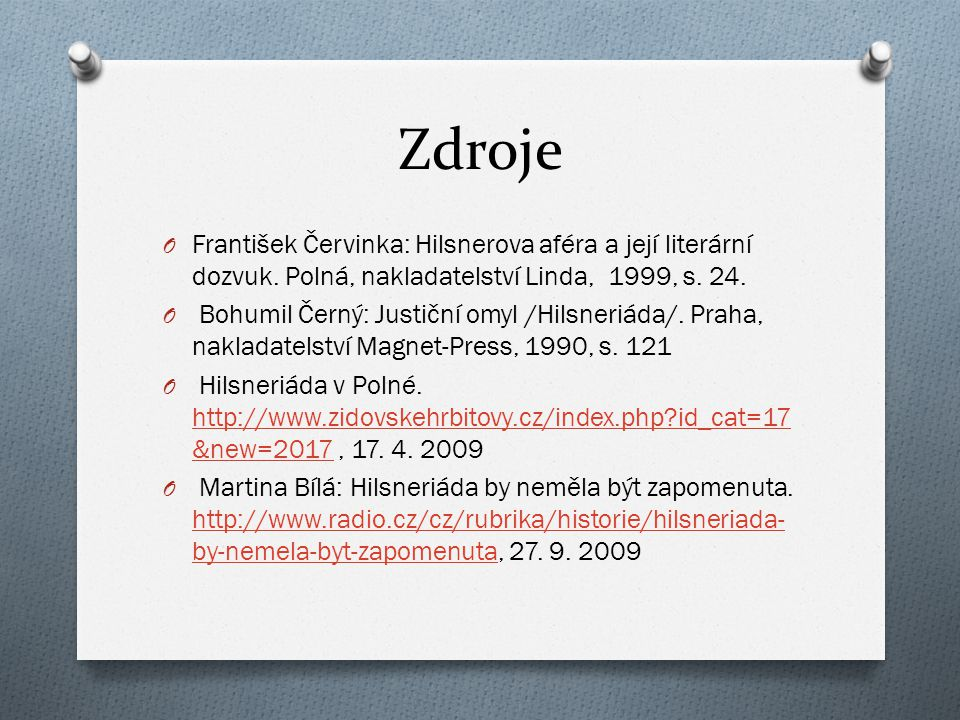 Zdroje František Červinka: Hilsnerova aféra a její literární dozvuk. Polná, nakladatelství Linda, 1999, s. 24.