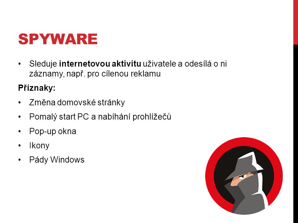 Spyware Sleduje internetovou aktivitu uživatele a odesílá o ni záznamy, např. pro cílenou reklamu.