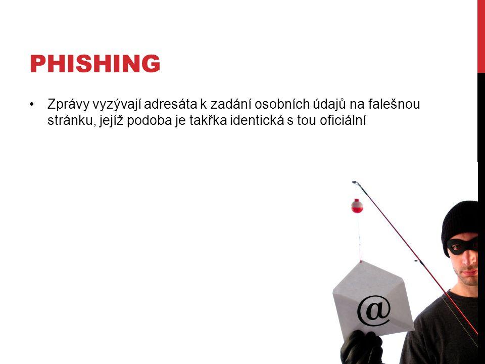 Phishing Zprávy vyzývají adresáta k zadání osobních údajů na falešnou stránku, jejíž podoba je takřka identická s tou oficiální.