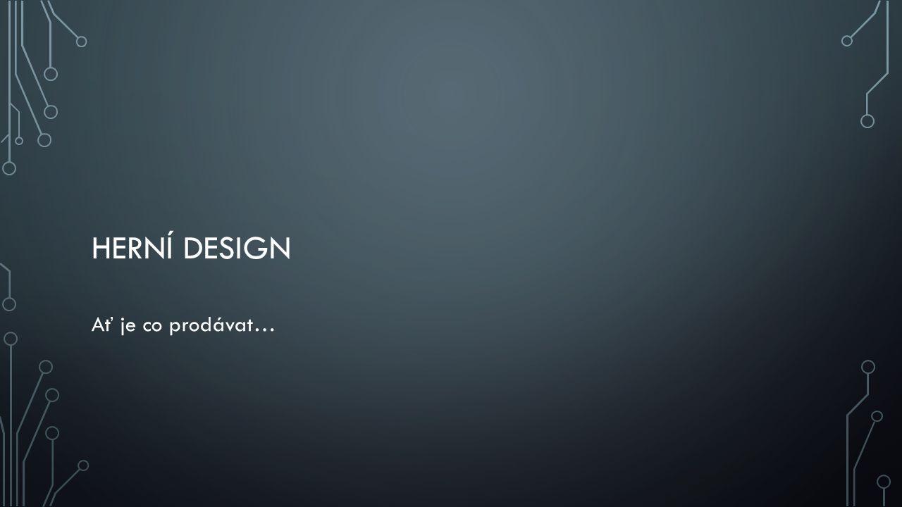 Herní design Ať je co prodávat…