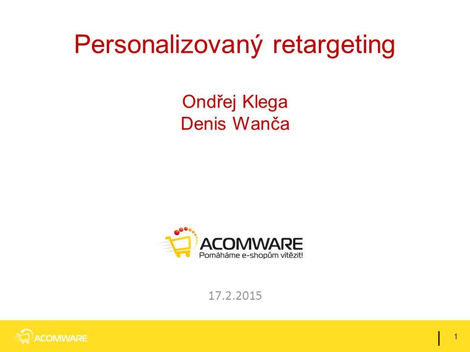 Personalizovaný retargeting Ondřej Klega Denis Wanča