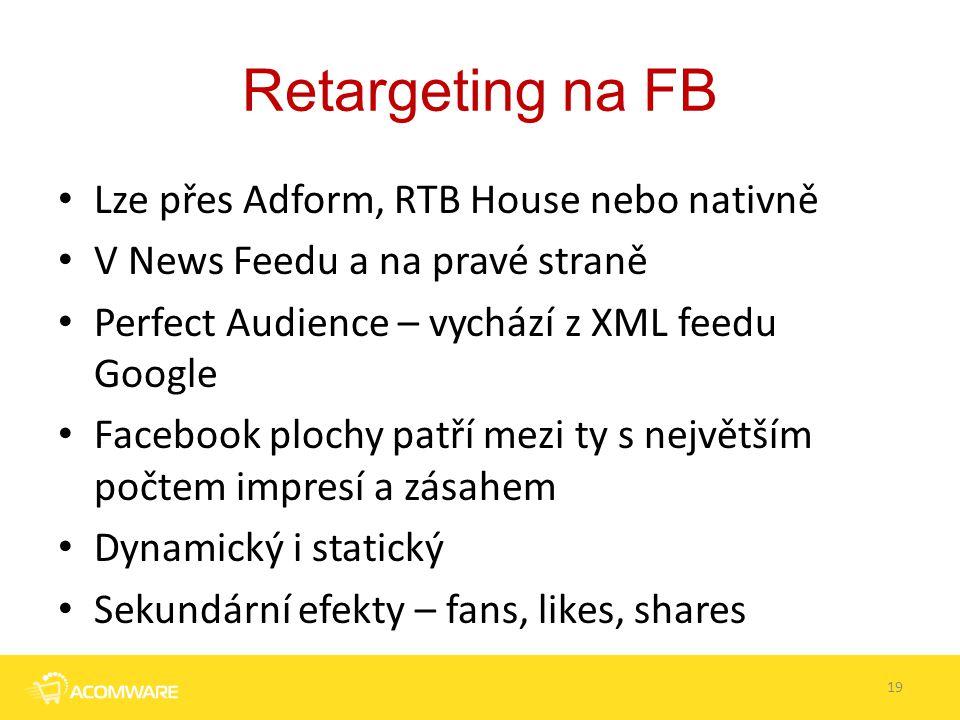 Retargeting na FB Lze přes Adform, RTB House nebo nativně