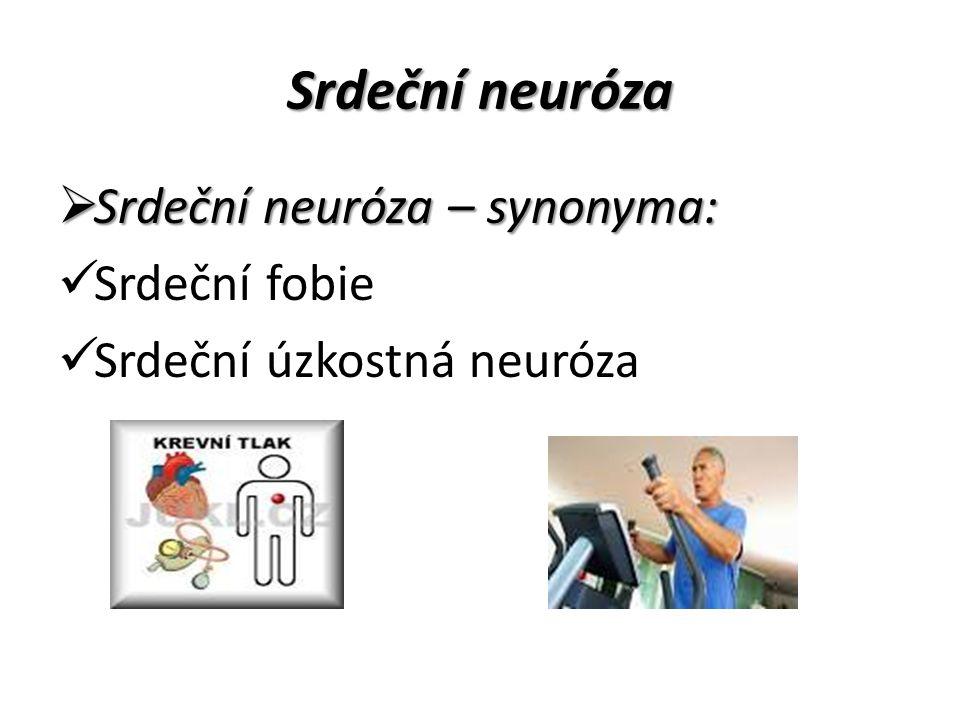 Srdeční neuróza Srdeční neuróza – synonyma: Srdeční fobie
