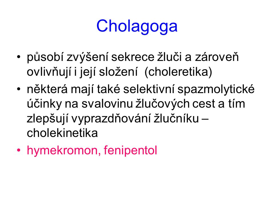 Cholagoga působí zvýšení sekrece žluči a zároveň ovlivňují i její složení (choleretika)