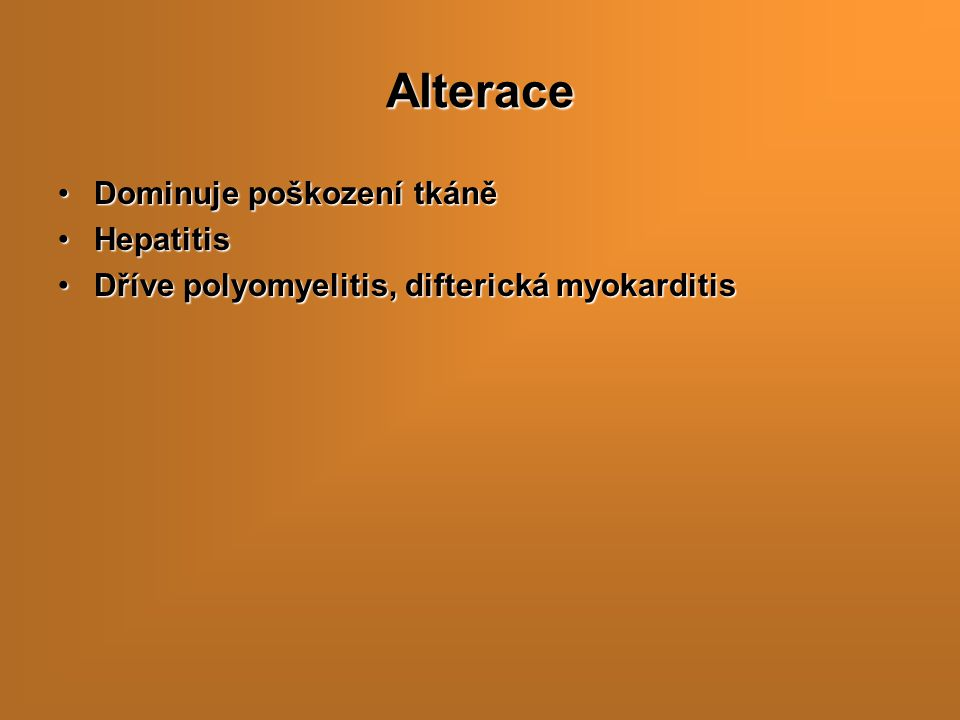 Alterace Dominuje poškození tkáně Hepatitis