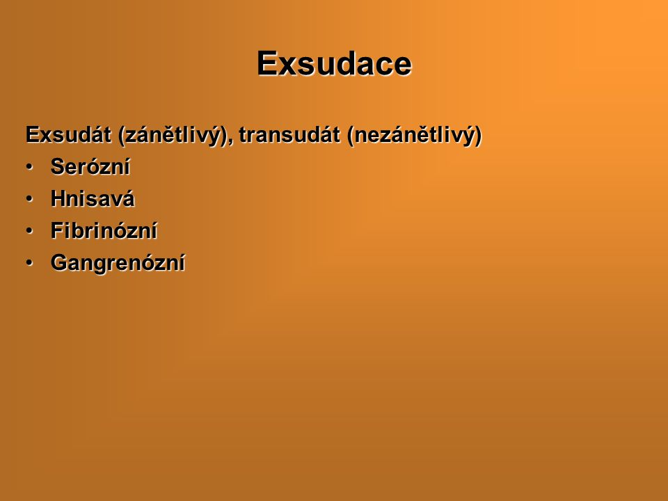 Exsudace Exsudát (zánětlivý), transudát (nezánětlivý) Serózní Hnisavá