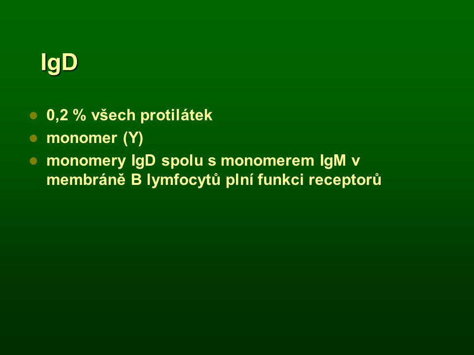 IgD 0,2 % všech protilátek monomer (Y)