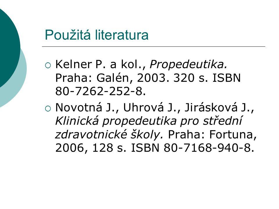 Použitá literatura Kelner P. a kol., Propedeutika. Praha: Galén, 2003. 320 s. ISBN 80-7262-252-8.