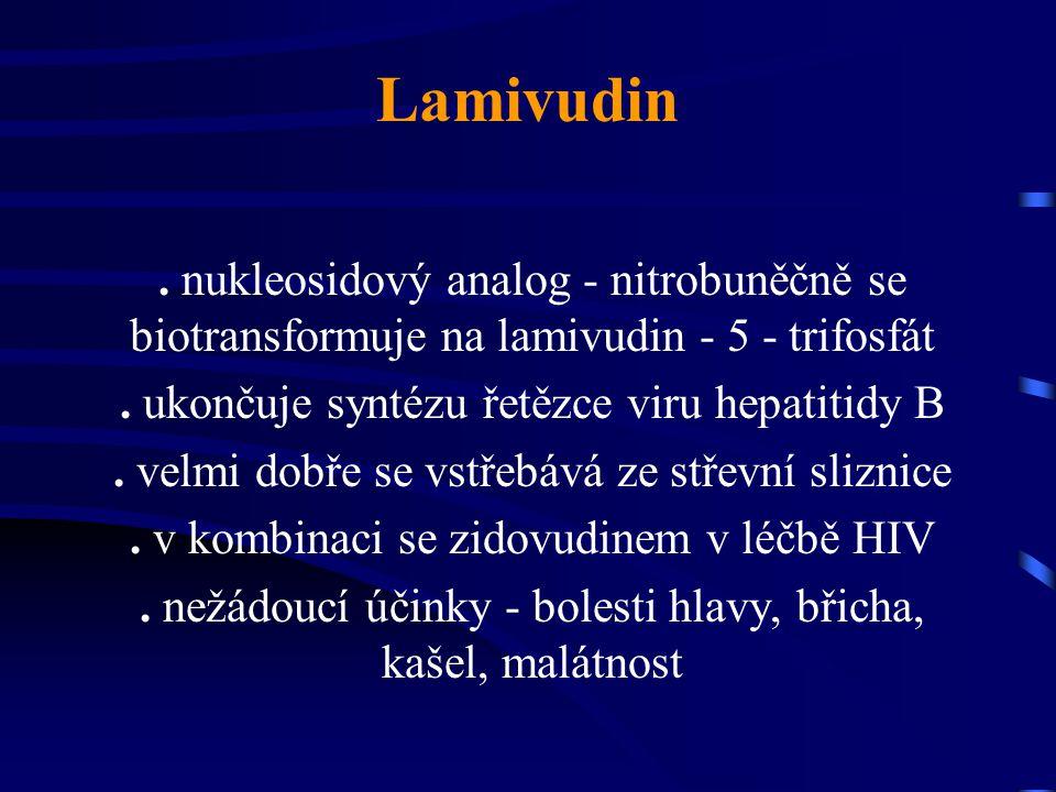 Lamivudin . nukleosidový analog - nitrobuněčně se biotransformuje na lamivudin - 5 - trifosfát. . ukončuje syntézu řetězce viru hepatitidy B.