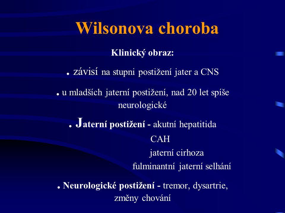Wilsonova choroba . závisí na stupni postižení jater a CNS