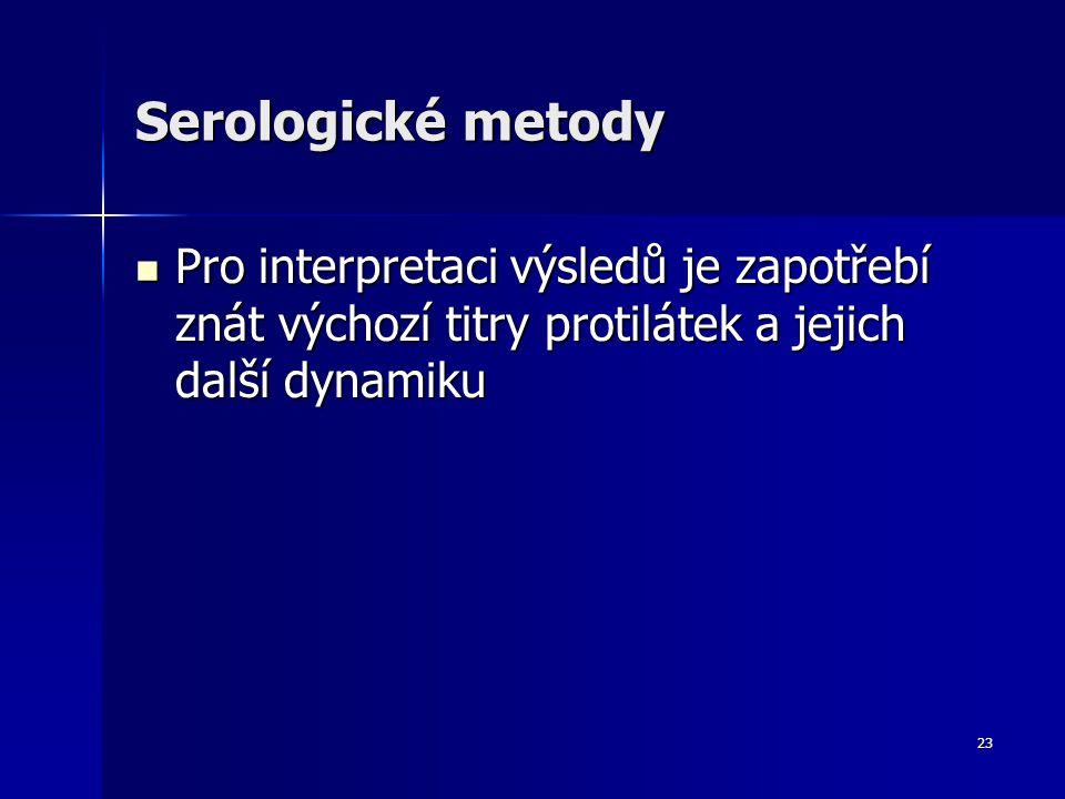 Serologické metody Pro interpretaci výsledů je zapotřebí znát výchozí titry protilátek a jejich další dynamiku.