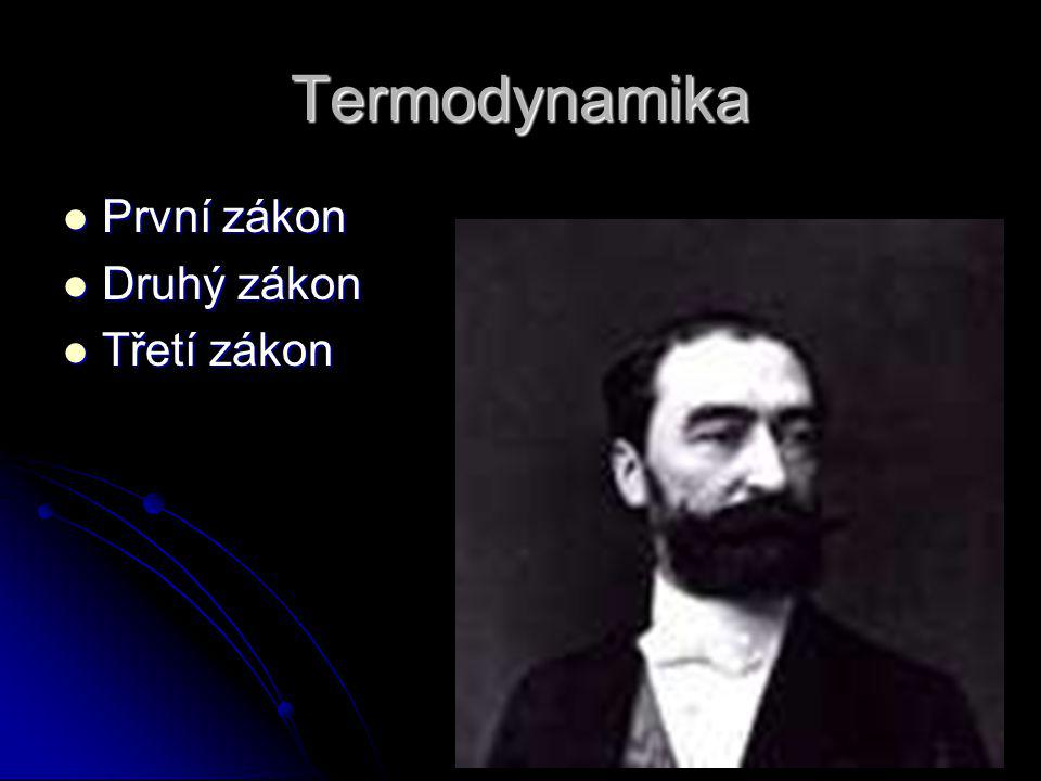 Termodynamika První zákon Druhý zákon Třetí zákon