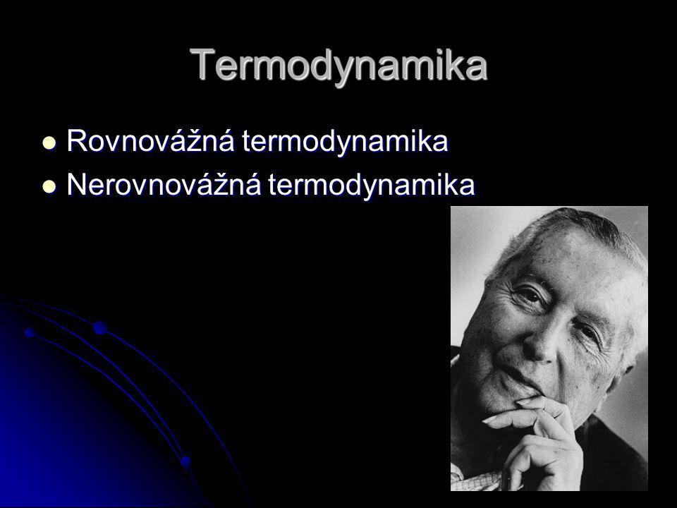 Termodynamika Rovnovážná termodynamika Nerovnovážná termodynamika