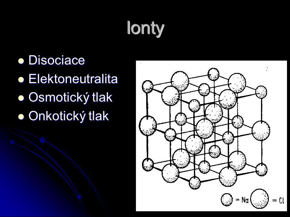 Ionty Disociace Elektoneutralita Osmotický tlak Onkotický tlak