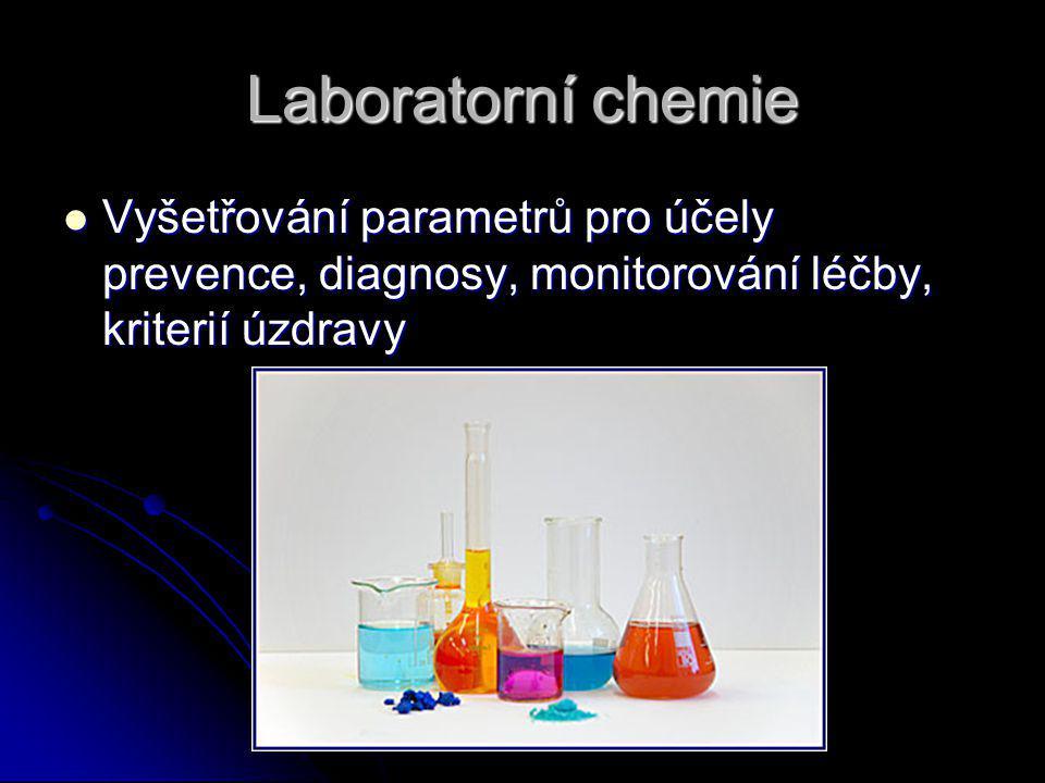 Laboratorní chemie Vyšetřování parametrů pro účely prevence, diagnosy, monitorování léčby, kriterií úzdravy.
