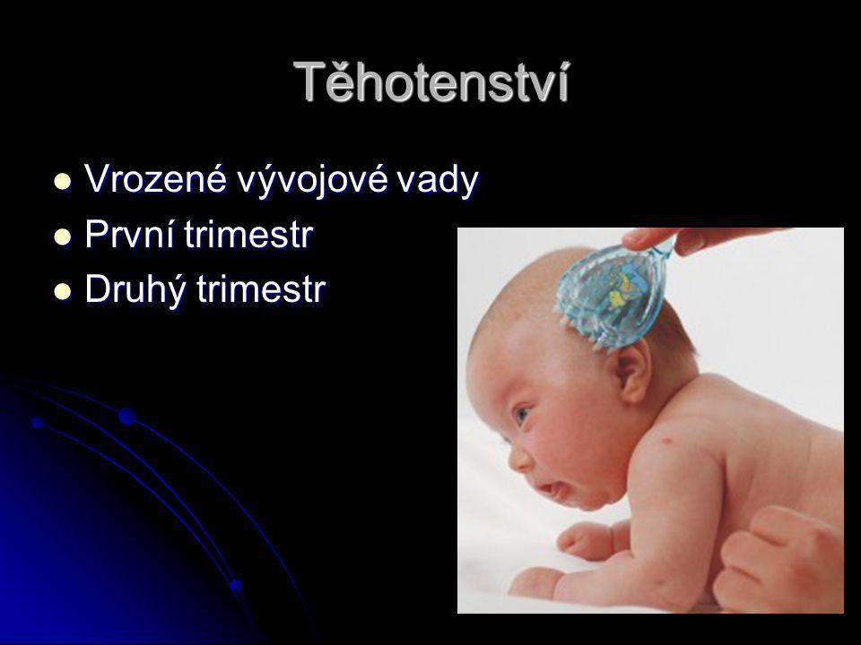 Těhotenství Vrozené vývojové vady První trimestr Druhý trimestr