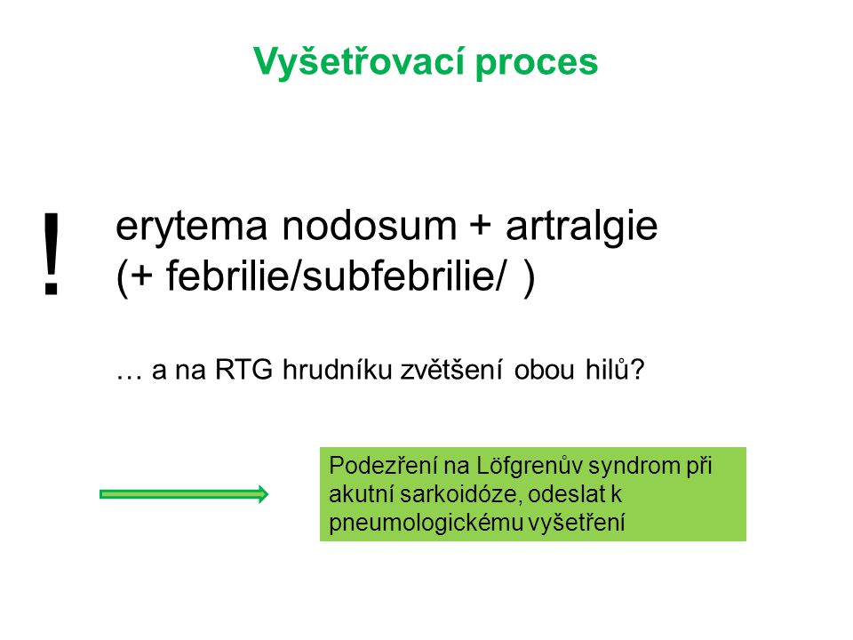 ! erytema nodosum + artralgie (+ febrilie/subfebrilie/ )