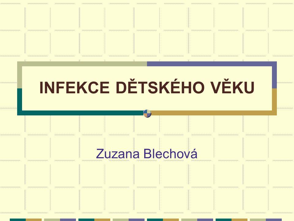 INFEKCE DĚTSKÉHO VĚKU Zuzana Blechová