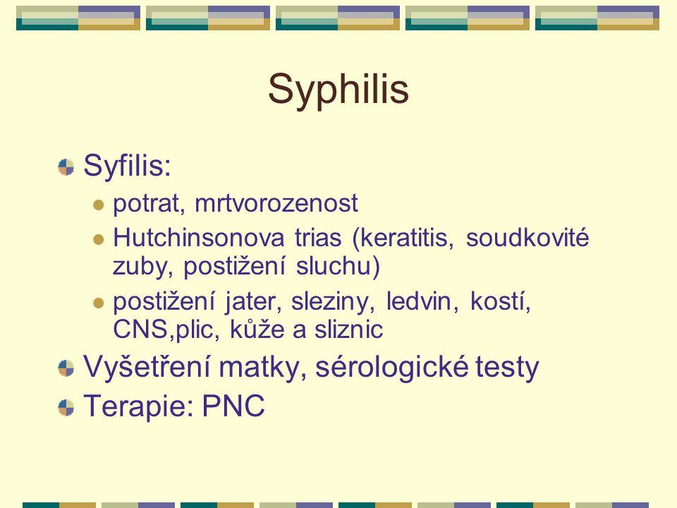 Syphilis Syfilis: Vyšetření matky, sérologické testy Terapie: PNC