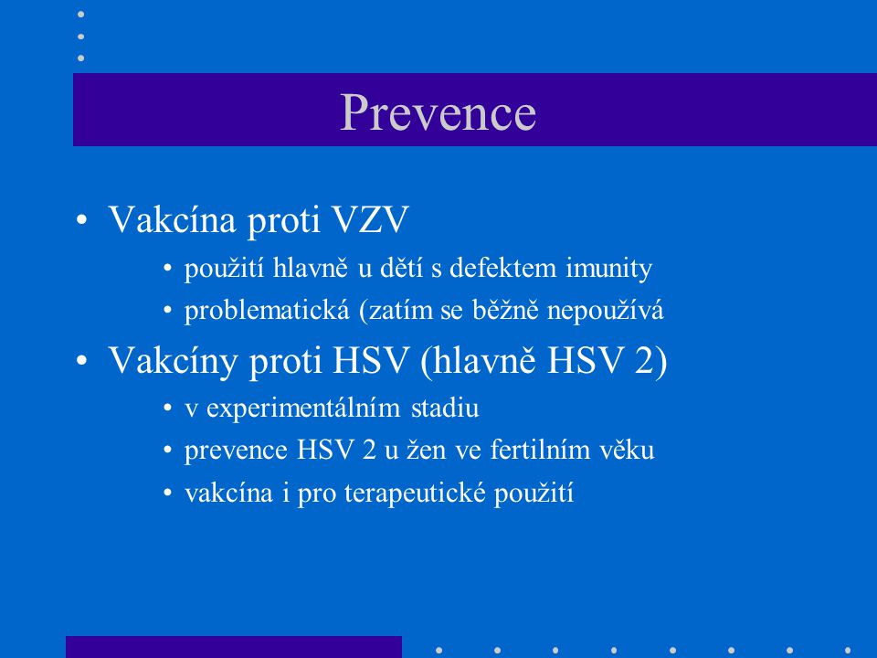 Prevence Vakcína proti VZV Vakcíny proti HSV (hlavně HSV 2)