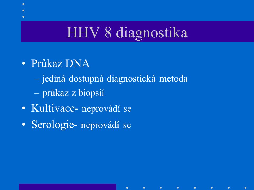 HHV 8 diagnostika Průkaz DNA Kultivace- neprovádí se